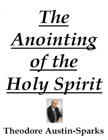 The Anointing of the Holy Spirit ebook by Theodore Austin-Sparks