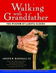 Walking With Grandfather - The Wisdom of Lakota Elders ebook by Joseph Marshall III