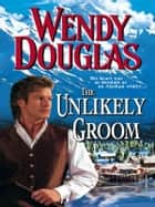 The Unlikely Groom ebook by Wendy Douglas