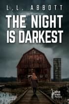 The Night Is Darkest - A gripping suspenseful thriller ebook by L.L. Abbott