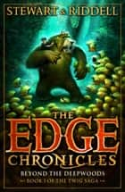 The Edge Chronicles 4: Beyond the Deepwoods ebook by Paul Stewart,Chris Riddell