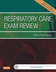 Respiratory Care Exam Review ebook by Gary Persing