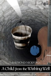 A Child from the Wishing Well ebook by Raymond Nickford