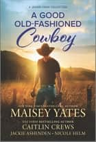 A Good Old-Fashioned Cowboy ebook by Maisey Yates, Caitlin Crews, Nicole Helm,...