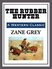 The Rubber Hunter ebook by Zane Grey