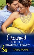 Crowned For The Drakon Legacy (Mills & Boon Modern) (The Drakon Royals, Book 1) ebook by Tara Pammi