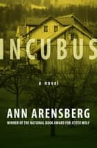 Incubus - A Novel eBook by Ann Arensberg