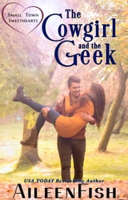 The Cowgirl and the Geek ebook by Aileen Fish