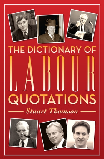 The Dictionary of Labour Quotations ebook by Stuart Thomson