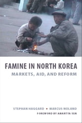 Famine in North Korea - Markets, Aid, and Reform ebook by Stephan Haggard,Marcus Noland