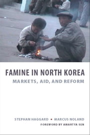 Famine in North Korea - Markets, Aid, and Reform ebook by Stephan Haggard,Marcus Noland,Amartya Sen