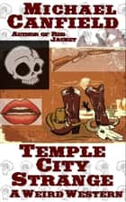 Temple City Strange: A Weird Western ebook by Michael Canfield