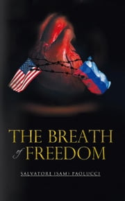 The Breath of Freedom ebook by Salvatore (Sam) Paolucci