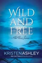 Wild and Free ebook by Kristen Ashley