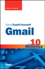 Sams Teach Yourself Gmail in 10 Minutes ebook by Steven Holzner