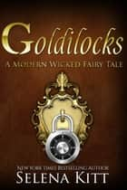 A Modern Wicked Fairy Tale: Goldilocks ebook by