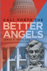 Call Forth the Better Angels ebook by James P. Wohlsen