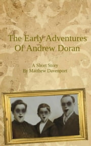 The Early Adventures of Andrew Doran ebook by Matthew Davenport