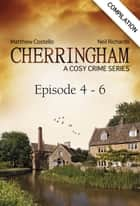 Cherringham - Episode 4 - 6 - A Cosy Crime Series Compilation ebook by Matthew Costello, Neil Richards