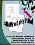"Show Me The Plan! - ""Dissecting Network Marketing's Compensation System To Maximize Profits & Even Start Your Own Company!"" ebook by Thrivelearning Institute Library"
