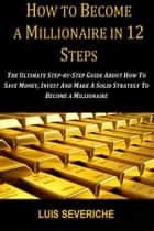 How to Become a Millionaire in 12 Steps ebook by Luis Severiche