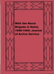 With the Naval Brigade in Natal, 1899-1900: Journal of Active Service ebook by Charles Richard Newdigate Burne