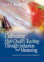 Cultivating High-Quality Teaching Through Induction and Mentoring ebook by Carol A. Bartell