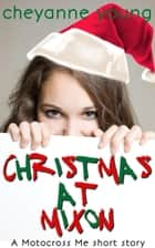 Christmas at Mixon - Motocross Me, #3 ebook by Cheyanne Young