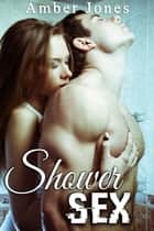 SHOWER SEX ebook by Amber Jones