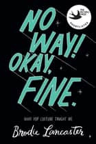 No Way! Okay, Fine - A memoir of pop culture, feminism and feelings eBook von Brodie Lancaster