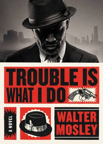 Trouble is What I Do eBook by Walter Mosley