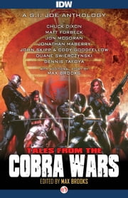 Tales from the Cobra Wars - A G.I. Joe Anthology ebook by Max Brooks,Chuck Dixon,Matt Forbeck,Jon McGoran,Jonathan Maberry,John Skipp,Cody Goodfellow,Duane Swierczynski,Dennis Tafoya