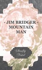 Jim Bridger - Mountain Man ebook by Stanley Vestal