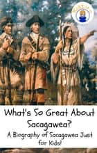 What's So Great About Sacagawea? ebook by Sam Rogers