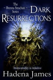 Dark Resurrections - The Brenna Strachan Series, #3 ebook by Hadena James