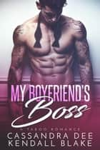 My Boyfriend's Boss - A Forbidden Bad Boy Romance ebook by Cassandra Dee, Kendall Blake