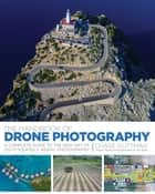 The Handbook of Drone Photography - A Complete Guide to the New Art of Do-It-Yourself Aerial Photography ebook by Chase Guttman