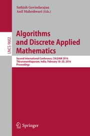 Algorithms and Discrete Applied Mathematics - Second International Conference, CALDAM 2016, Thiruvananthapuram, India, February 18-20, 2016, Proceedings ebook by Sathish Govindarajan,Anil Maheshwari