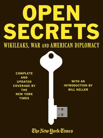 Open Secrets: WikiLeaks War and American Diplomacy ebook by Author: Staff of The New York Times.  Editor: Alexander Star