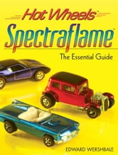 Hot Wheels Spectraflame: The Essential Guide ebook by Edward Wershbale