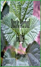 Basic Herbal Guide ebook by Miriam Kinai