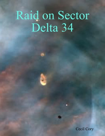 Raid on Sector Delta 34 ebook by Cecil Cory