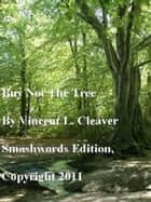Buy Not The Tree ebook by Vincent Cleaver