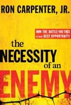 The Necessity of an Enemy ebook by Ron Carpenter, Jr.