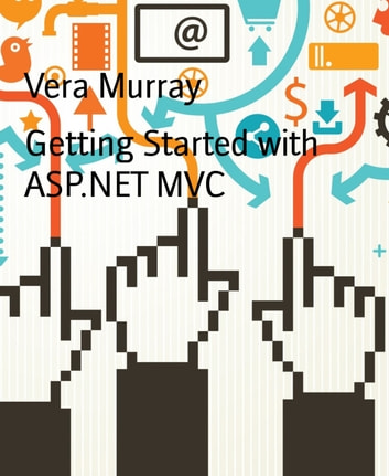 Getting Started with ASP.NET MVC ebook by Vera Murray