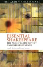 Essential Shakespeare - The Arden Guide to Text and Interpretation ebook by Dr. Pamela Bickley, Dr. Jenny Stevens