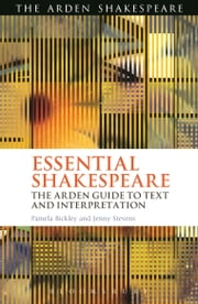Essential Shakespeare - The Arden Guide to Text and Interpretation ebook by Dr. Pamela Bickley,Dr. Jenny Stevens