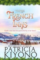 Three French Inns - The Partridge Christmas Series, #3 ebook by Patricia Kiyono