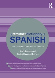 A Frequency Dictionary of Spanish - Core Vocabulary for Learners ebook by Mark Davies, Kathy Hayward Davies