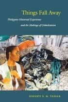 Things Fall Away - Philippine Historical Experience and the Makings of Globalization ebook by Neferti X. M. Tadiar, Fredric Jameson